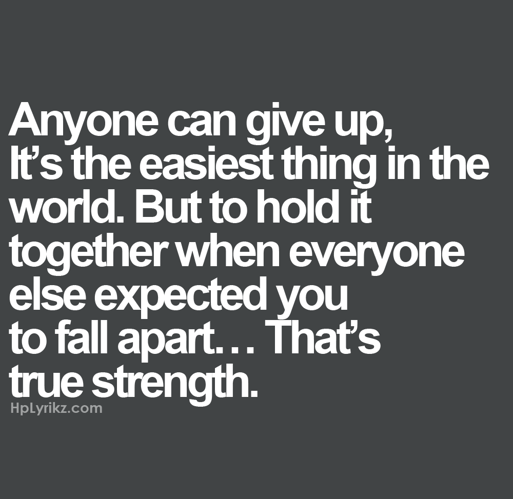 Anyone Can Give Up Its The Easiest Thing In The World But To Hold