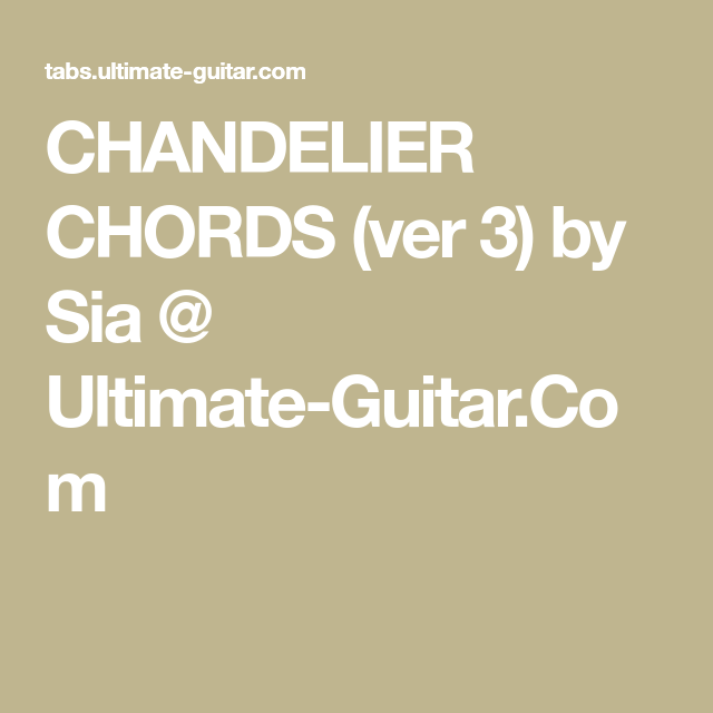 CHANDELIER CHORDS (ver 3) by Sia @ Ultimate-Guitar.Com | My Fun ...