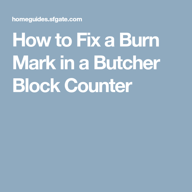 How To Fix A Burn Mark In A Butcher Block Counter Butcher Block Counter Burn Mark Butcher Block