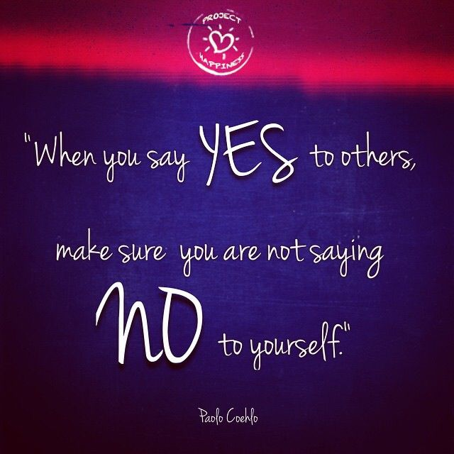 When You Say Yes To Others Make Sure You Aren't Saying No