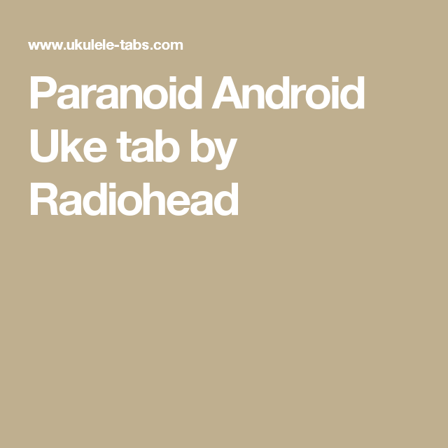 Paranoid Android Uke Tab By Radiohead Music Pinterest Paranoid