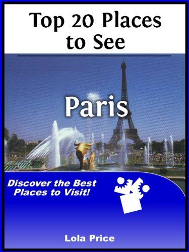 top 20 places to see in paris france travel guide by lola price