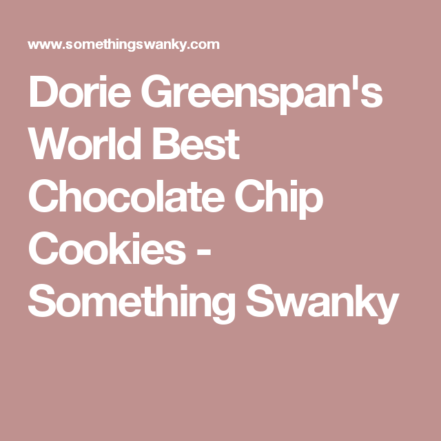 Dorie Greenspan's World Best Chocolate Chip Cookies - Something Swanky