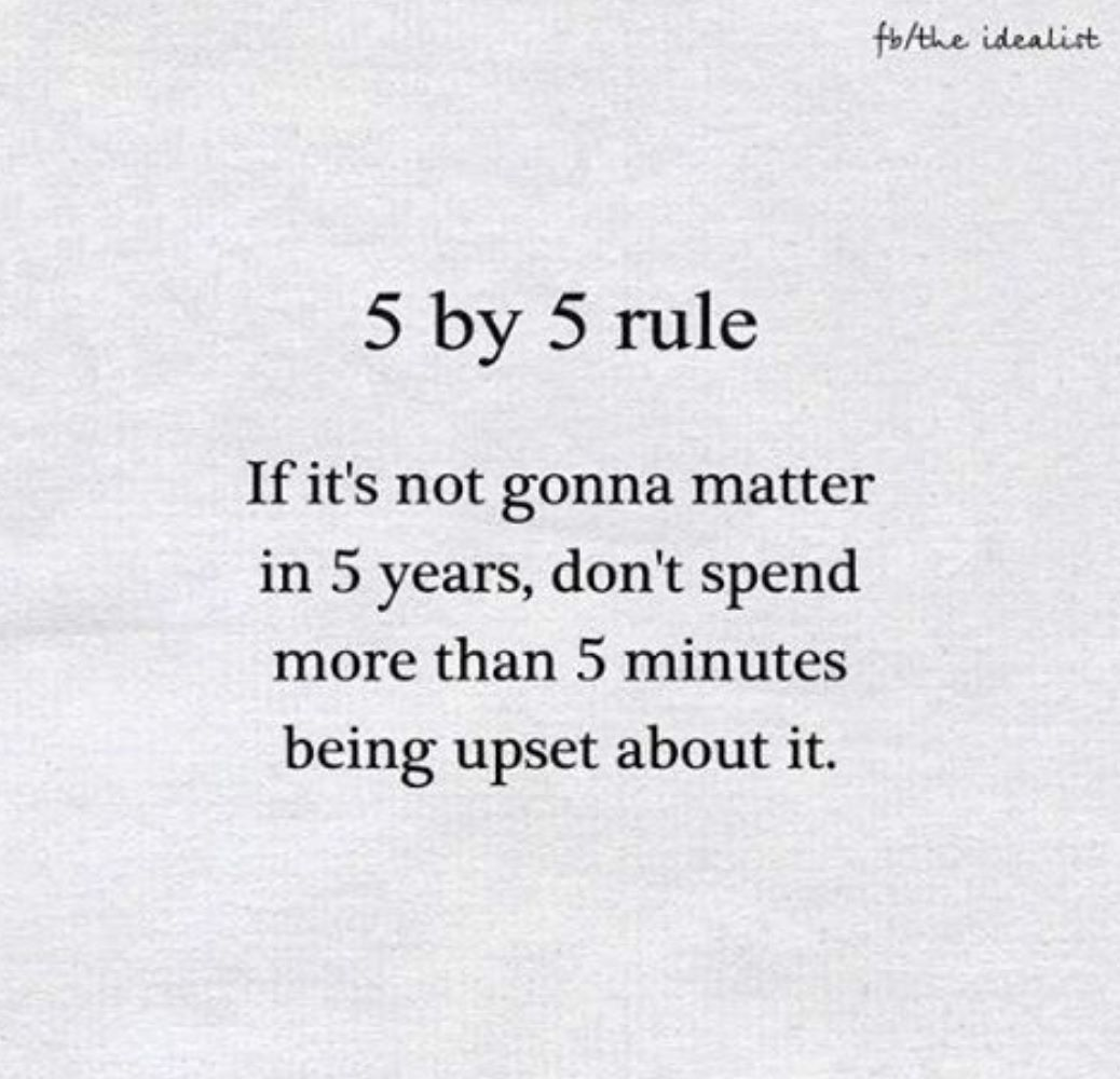 5x5 Rule If It S Not Gonna Matter In 5 Years Don T Spend More Than 5 Minutes Being Upset About It Greed Quotes Reminder Quotes Wise Quotes
