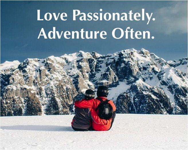 Love Passionately. Adventure Often.