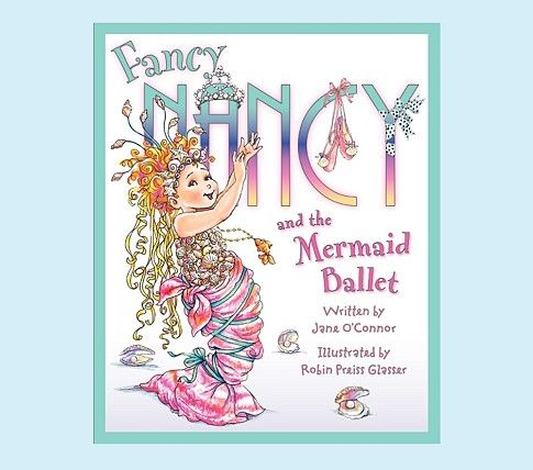 Fancy Nancy And The Mermaid Ballet By Jane O Connor