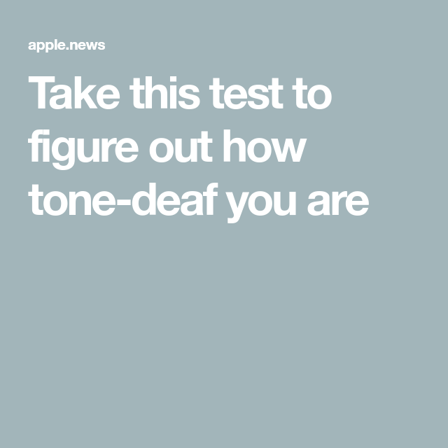 Take this test to figure out how tone-deaf you are — The