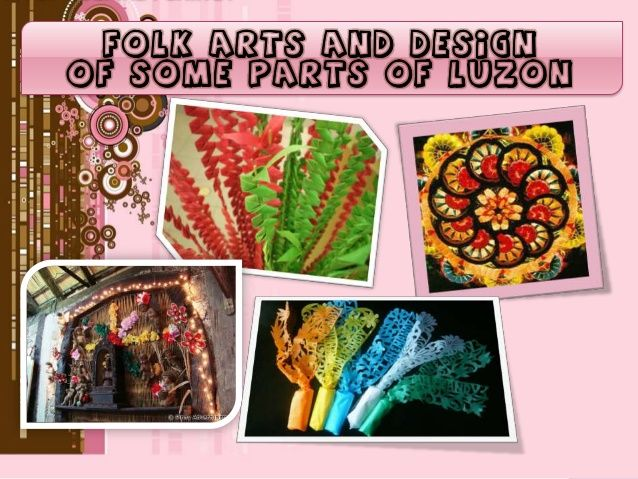 Folk Arts And Design Of Some Provinces Of Luzon Art Design Folk Art Art