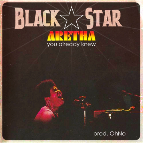 Black Star's tribute to Aretha, 'You Already Knew' Black