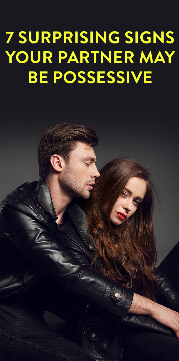 7 Surprising Signs Your Partner May Be Possessive