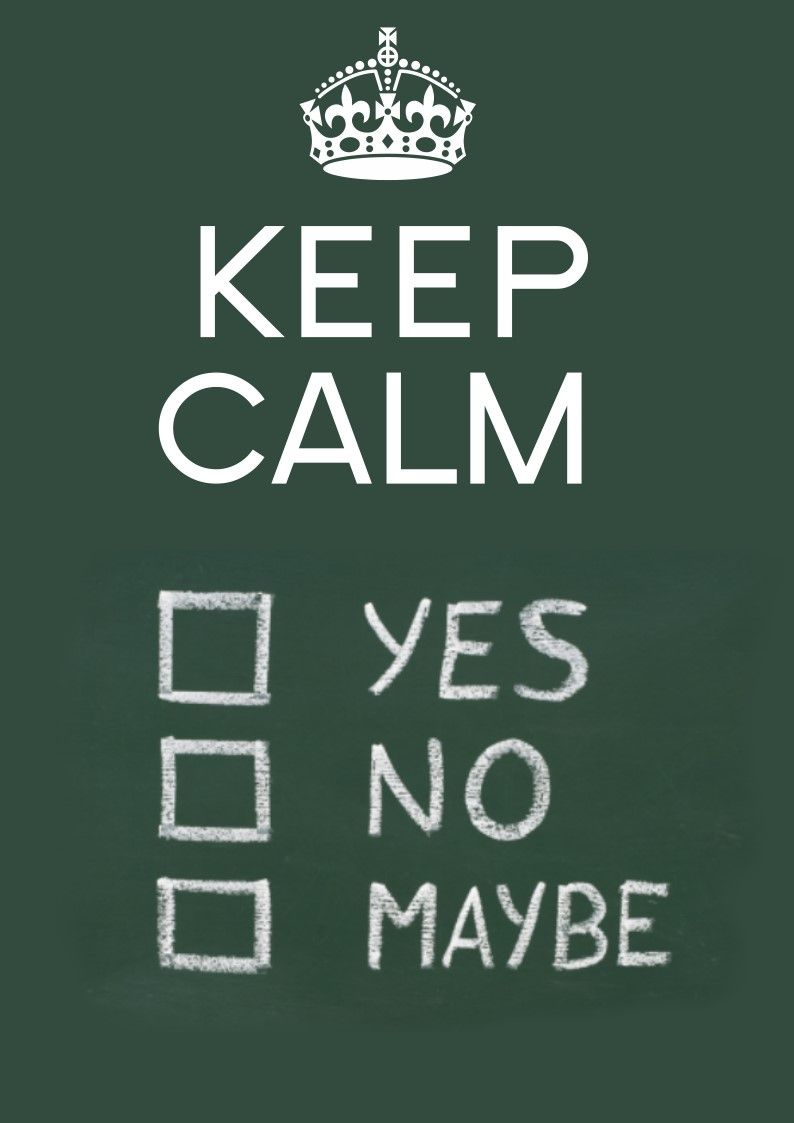 YES NO MAYBE   Keep Calm...   Pinterest