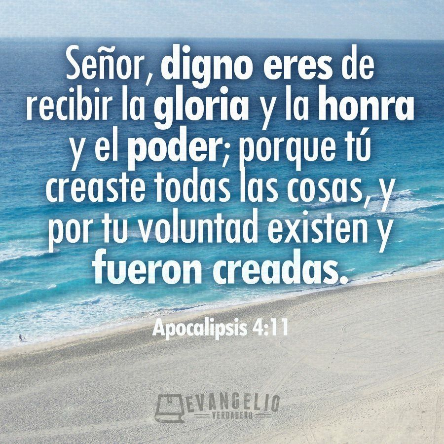 Apocalipsis 4 11 Señor Digno Eres De Recibir La Gloria Y La Honra Y El Poder Porque Tú Creaste Todas Mensaje De Dios Versículos De La Biblia Palabra De Dios
