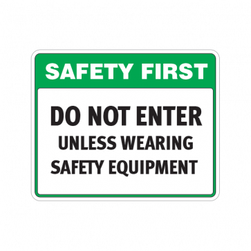 Safety First Do Not Enter Unless Wearing Safety Equipment 18697 Safety Equipment Safety First Safety