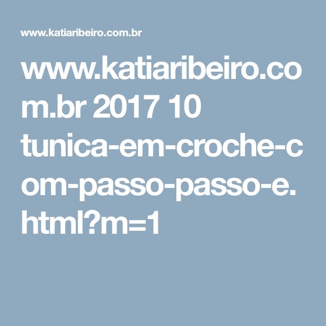 www.katiaribeiro.com.br 2017 10 tunica-em-croche-com-passo-passo-e.html?m=1