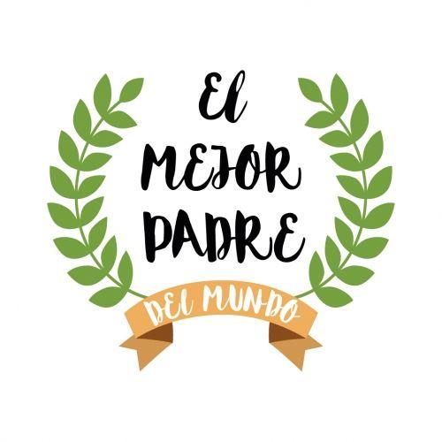 Diseno Dia Del Padre El Mejor Padre Del Mundo Fathers Day