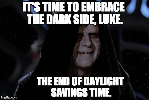 Daylight Savings Time Ends At 2 00 Am On Sunday November 3rd 2013 You Re Welcome Daylight Savings Time Humor Star Wars Humor Daylight Saving Time Ends