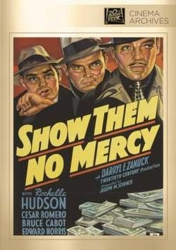 """Show Them No Mercy (1935) Genre : Drama            A young couple and their child are taken hostage by kidnappers hiding out from the law in this suspenseful thriller, later remade as the 1951 western """"Rawhide."""" Bruce Cabot, Edward Norris, Rochelle Hudson and Cesar Romero star. 76 min. Standard"""
