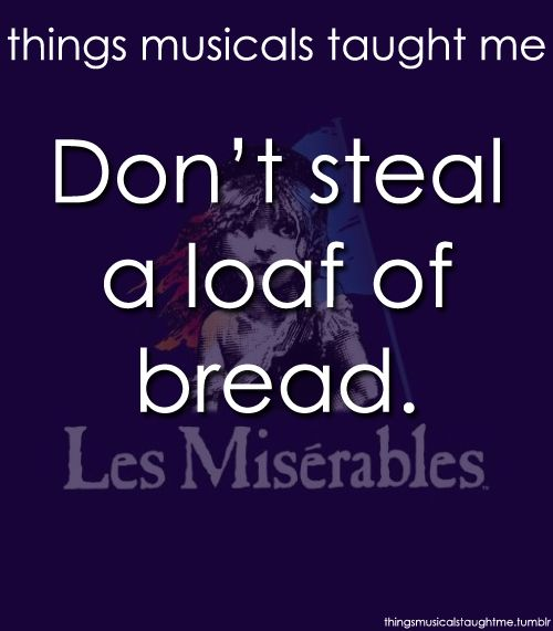 Les Mis.  #ThingsMusicalsTaughtMe