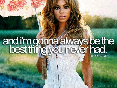 Best Thing I Never Had Beyonce Beyonce Lyrics Quotes That