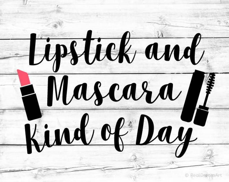Lipstick and Mascara Kind of Day Svg Makeup Svg Lipstick Svg Cute Girl Quotes Svg Vinyl Designs Cric -   16 makeup Quotes lipstick ideas