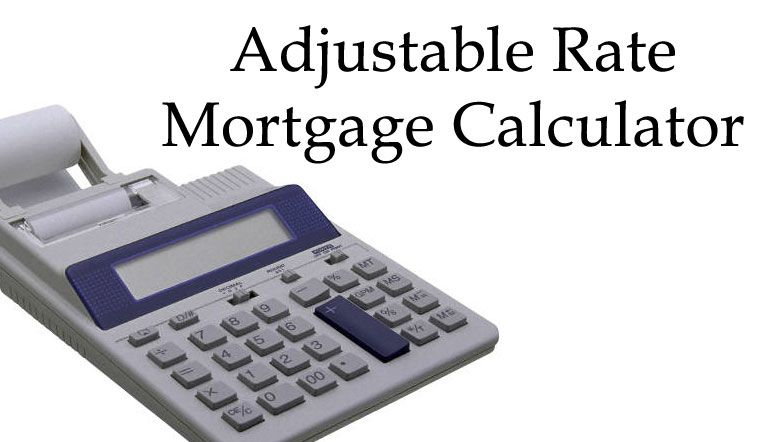 Adjustable Rate Mortgage Calculator This Calculator Helps You To
