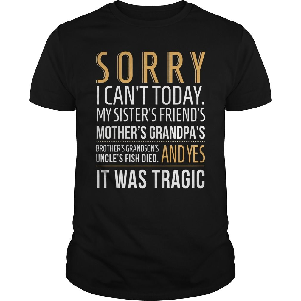 Sorry  I Can't Today  T Shirt
