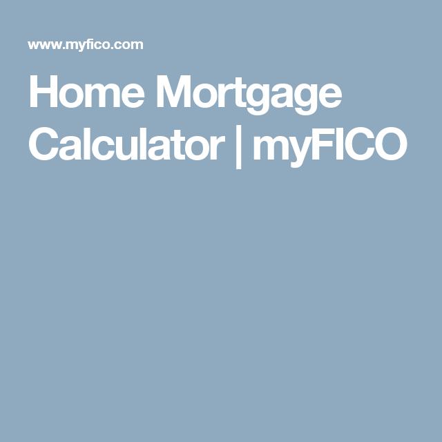 Home Mortgage Calculator   myFICO   Mortgage Calculators