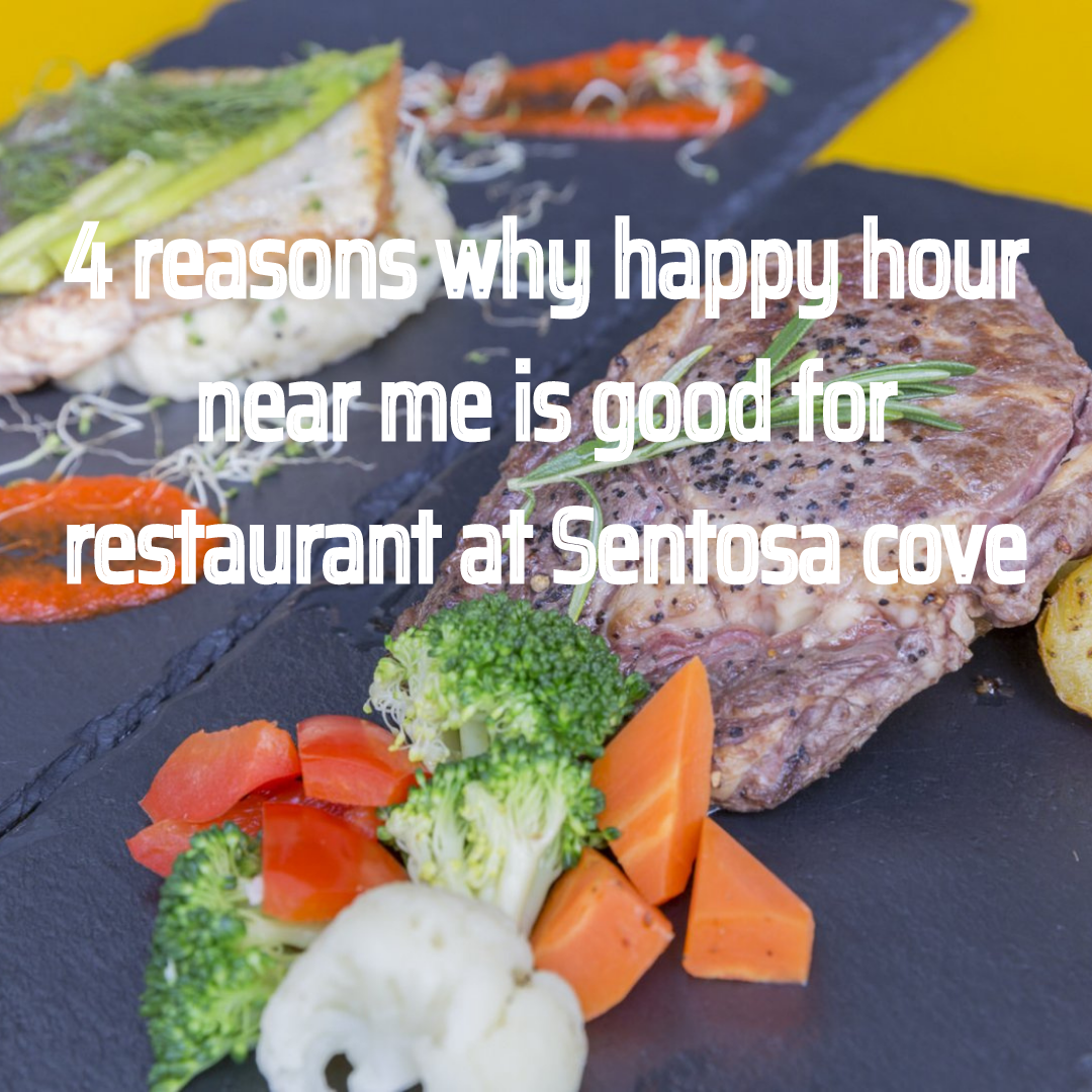 4 Reasons Why Happy Hour Near Me Is Good For Restaurant At Sentosa Cove Food And Drink Restaurant Offers Happy Hour