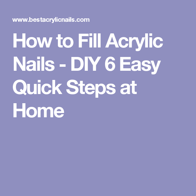 How To Fill Acrylic Nails Diy 6 Easy Quick Steps At Home Diy Nails Acrylic Nails At Home Diy Acrylic Nails