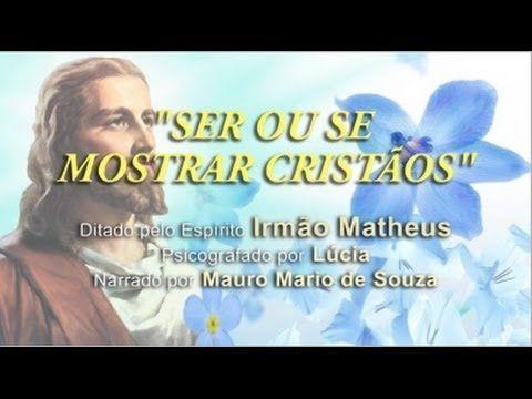 SER OU SE MOSTRAR CRISTÃOS Mensagem Espírita (Espírito Irmão Matheus)