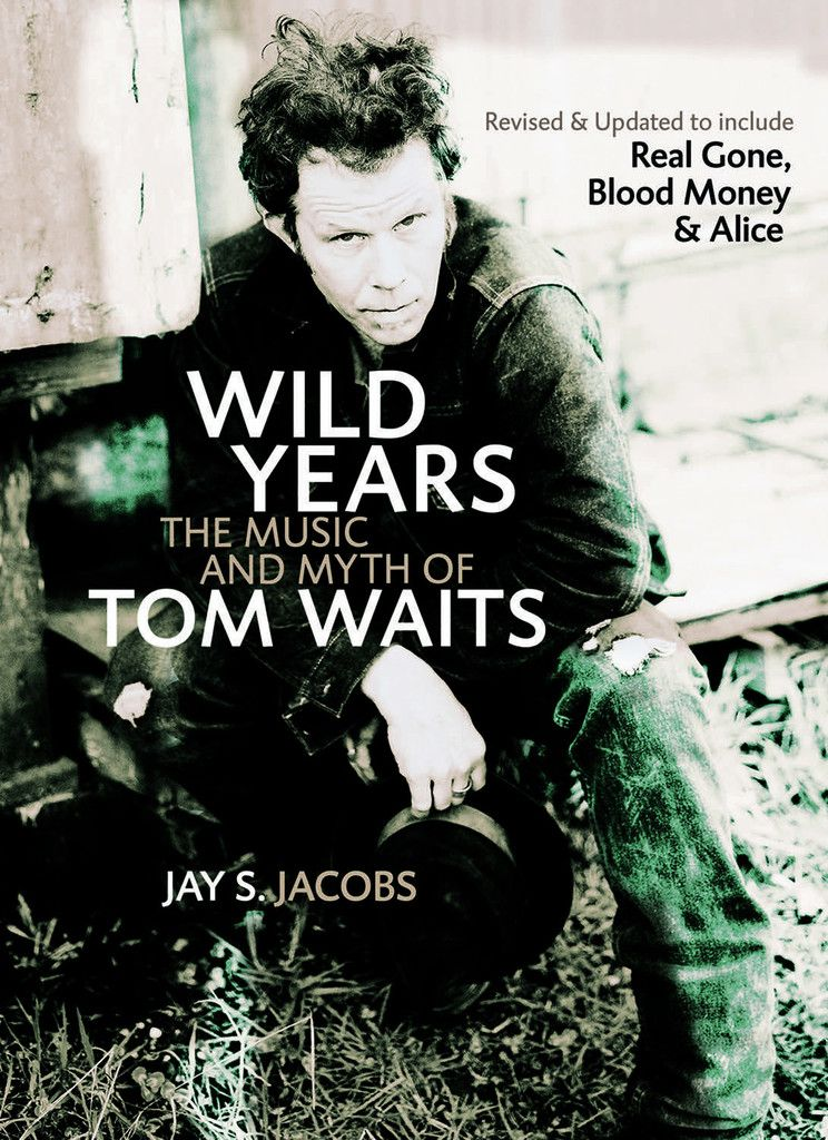 Wild Years: The Music and Myth of Tom Waits by Jay S. Jacobs, ECW Press — Waits is the lifeline between the great Beat poets and today's rock & roll heroes. He's old enough to be your dad and cool enough to be your hero. One of the few truly original musicians recording today, he's also the rare singer who can actually act, and he has put together a respectable body of work in movies. . . .
