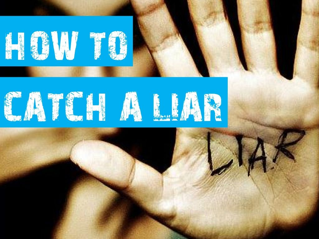 How to catch a liar and cheater