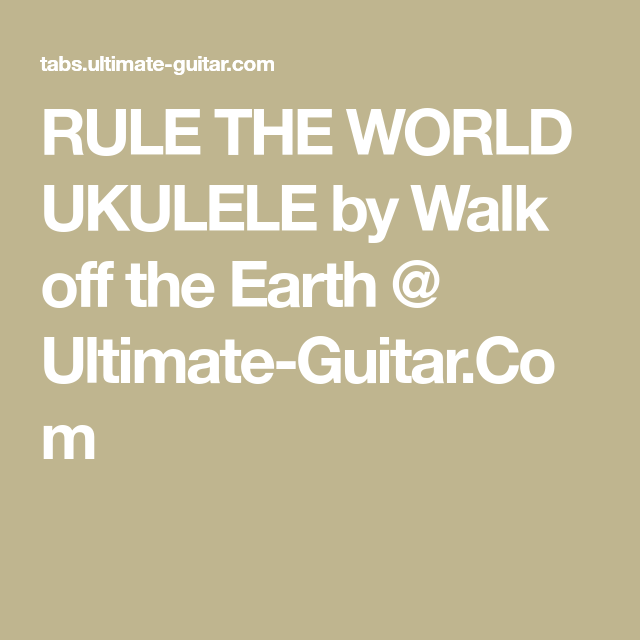 RULE THE WORLD UKULELE by Walk off the Earth @ Ultimate-Guitar.Com