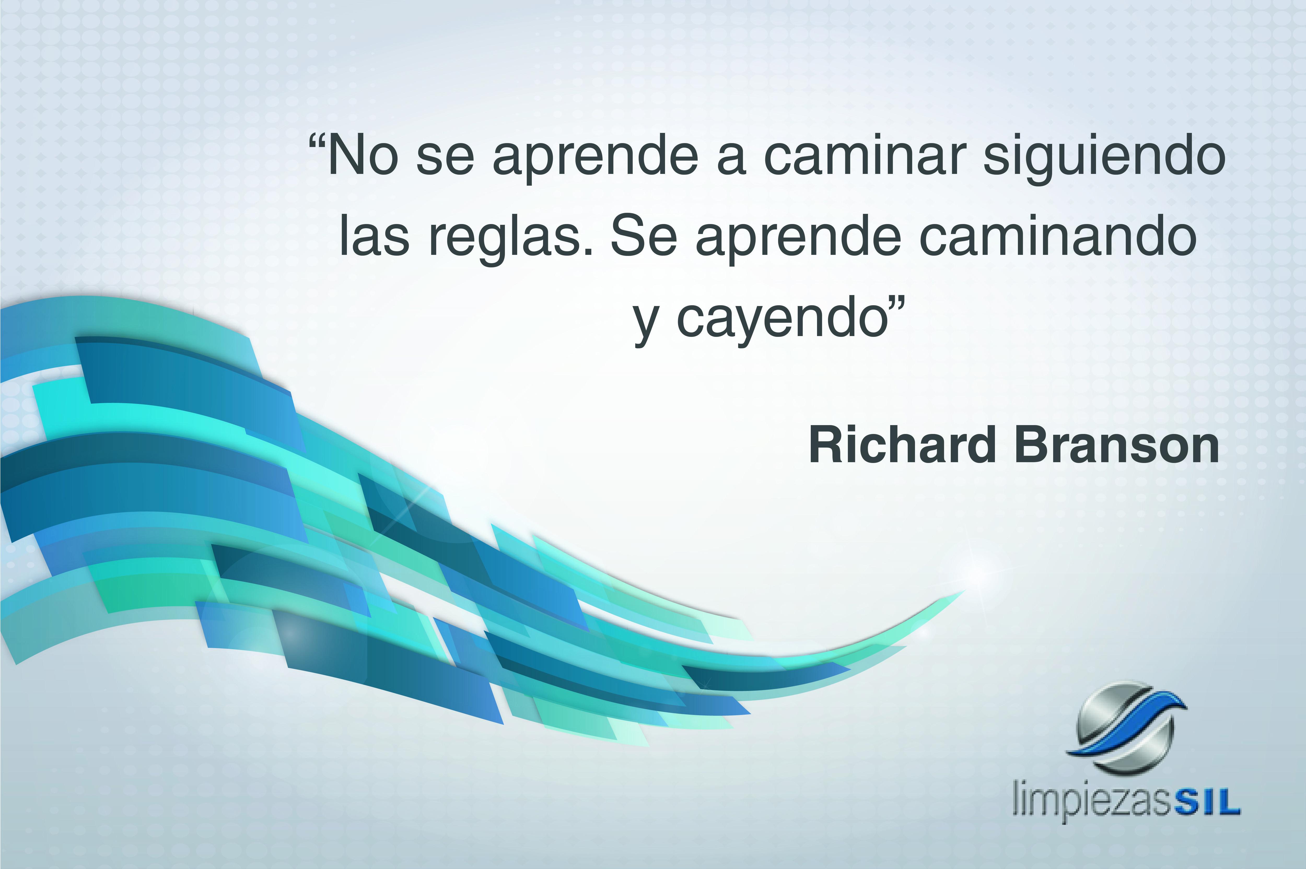 """""""No se aprende a caminar siguiendo las reglas. Se aprende caminando y cayendo"""" Richard Branson"""
