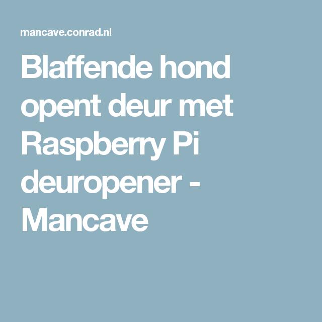Blaffende hond opent deur met Raspberry Pi deuropener - Mancave