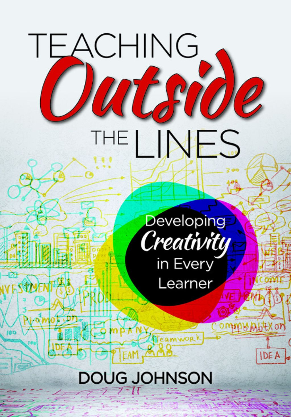 Teaching Outside The Lines Developing Creativity In Every