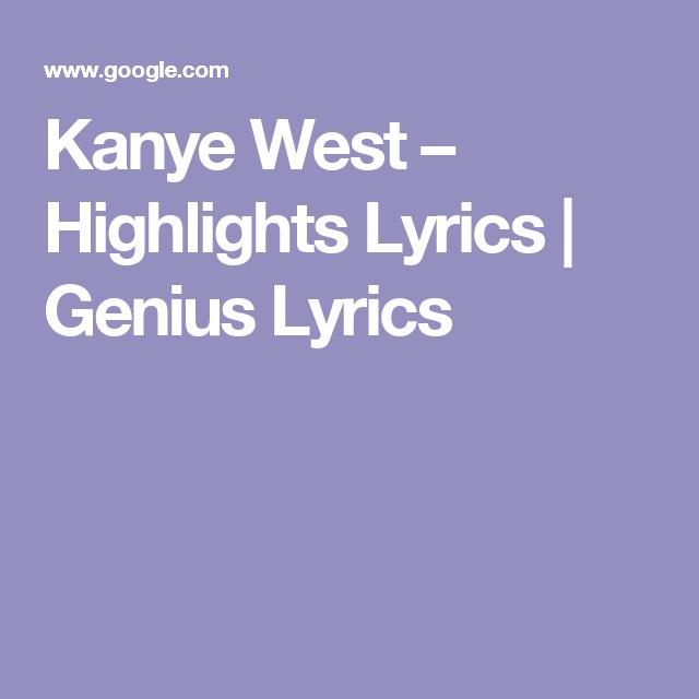 Kanye West Highlights Lyrics Genius Lyrics Kanye West Monster Kanye Kanye West