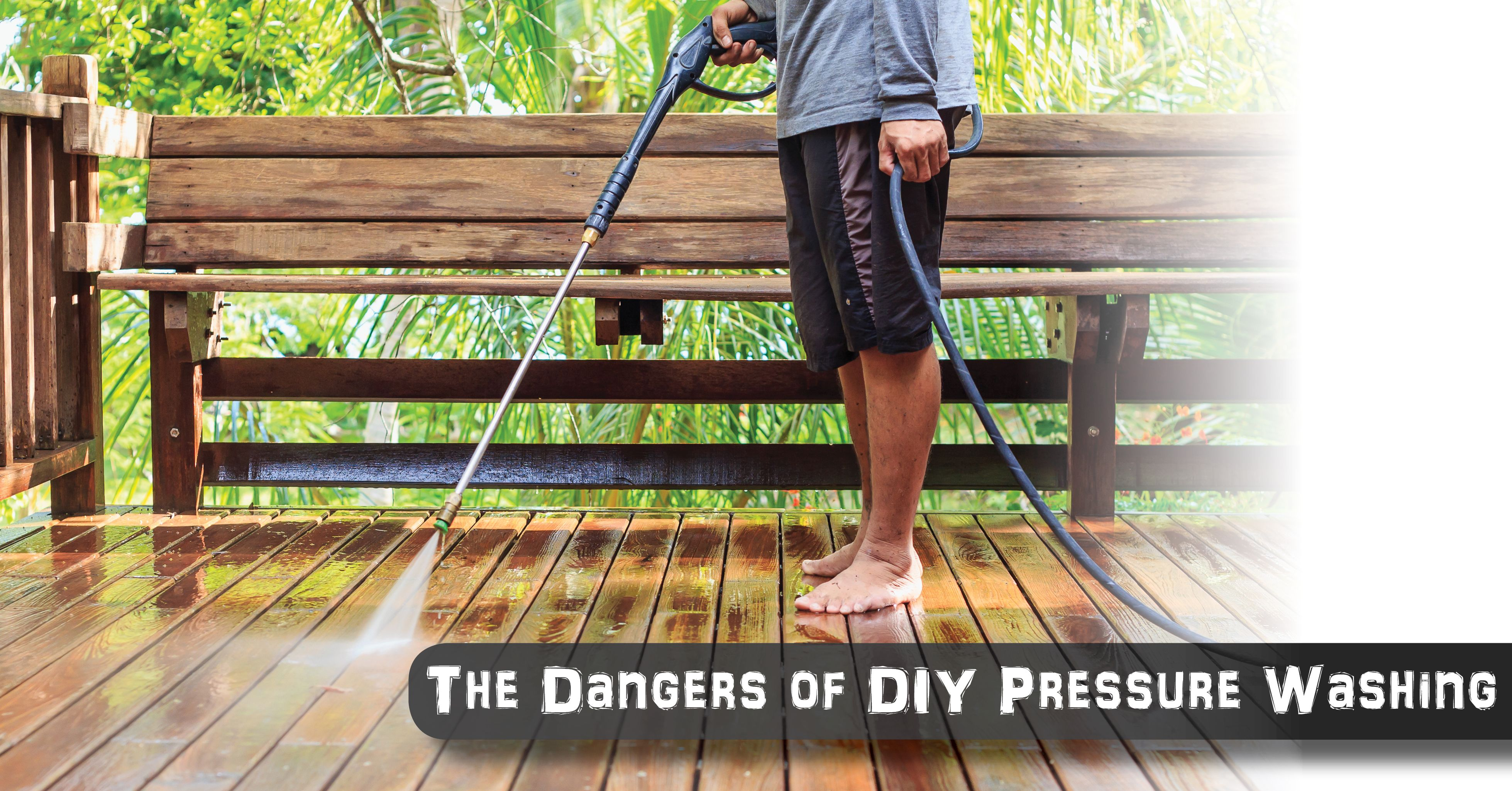 Diy Deck Cleaner The Dangers Of Diy Pressure Washing Pressure Washing