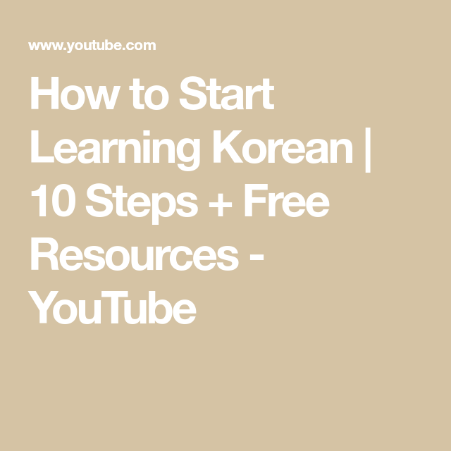 How to Start Learning Korean   10 Steps + Free Resources - YouTube