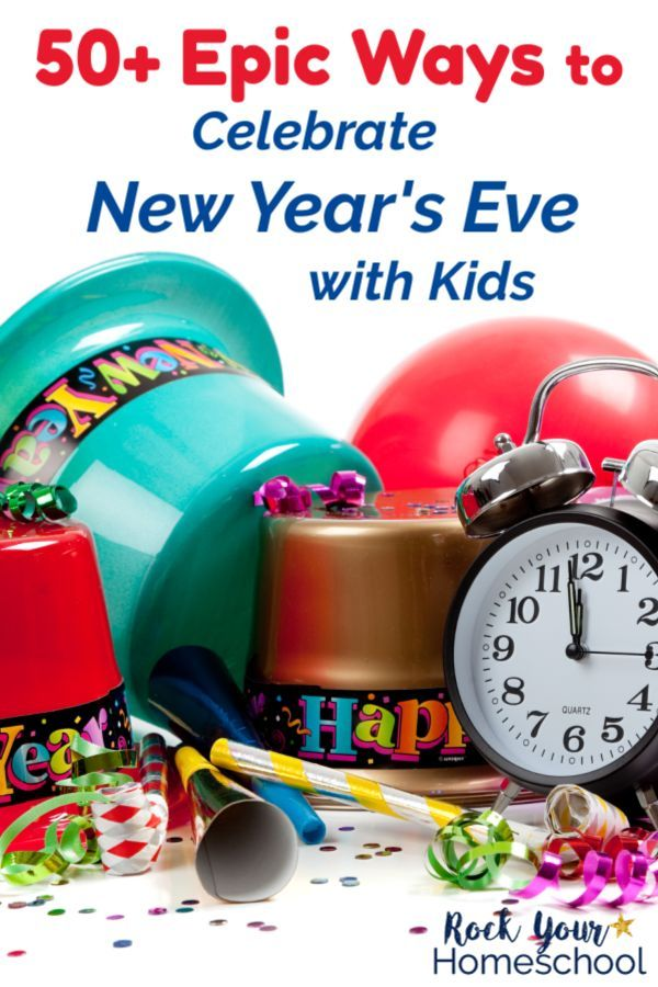 50+ Epic Ways To Celebrate New Year's Eve With Kids | New ...