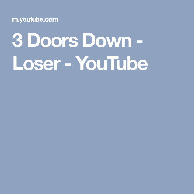 3 Doors Down Loser Youtube With Images 3 Doors Down Loser Vevo