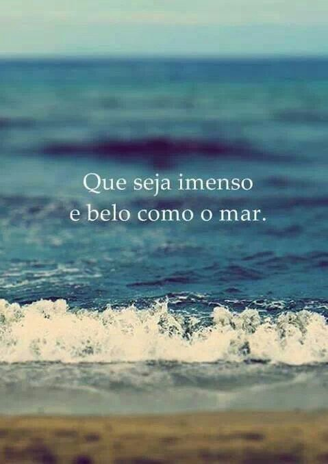 Que Seja Imenso E Belo Como O Mar Toughts Pensamentos Sea