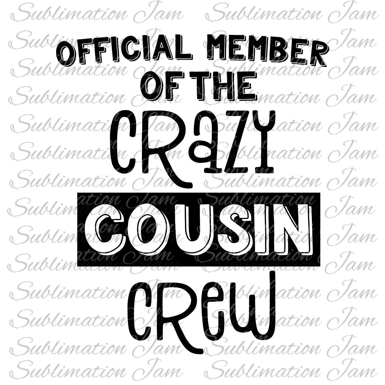 Crazy Cousin Crew Sublimation Jam Family Quotes Funny Best Cousin Quotes Crazy Cousins