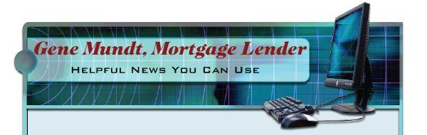 "Gene Mundt, Mortgage Lender""s Helpful News You Can Use ...  Housing, Financing, and Industry News and Info of interest and benefit to those in the Industry ... Gene Mundt, Chicagoland Mortgage Lender, www.genemundt.com, 708.921.6331, NMLS #216987"