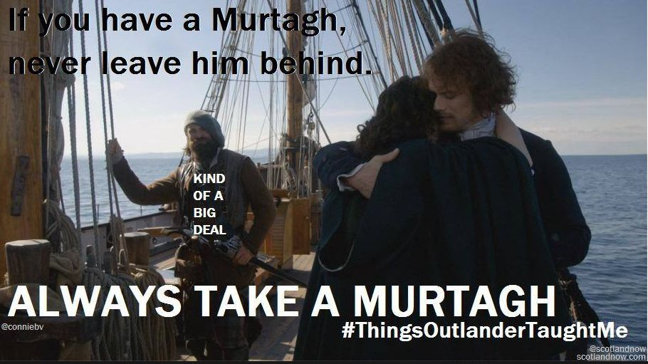 Always take a Murtagh! #ThingsOutlanderTaughtMe