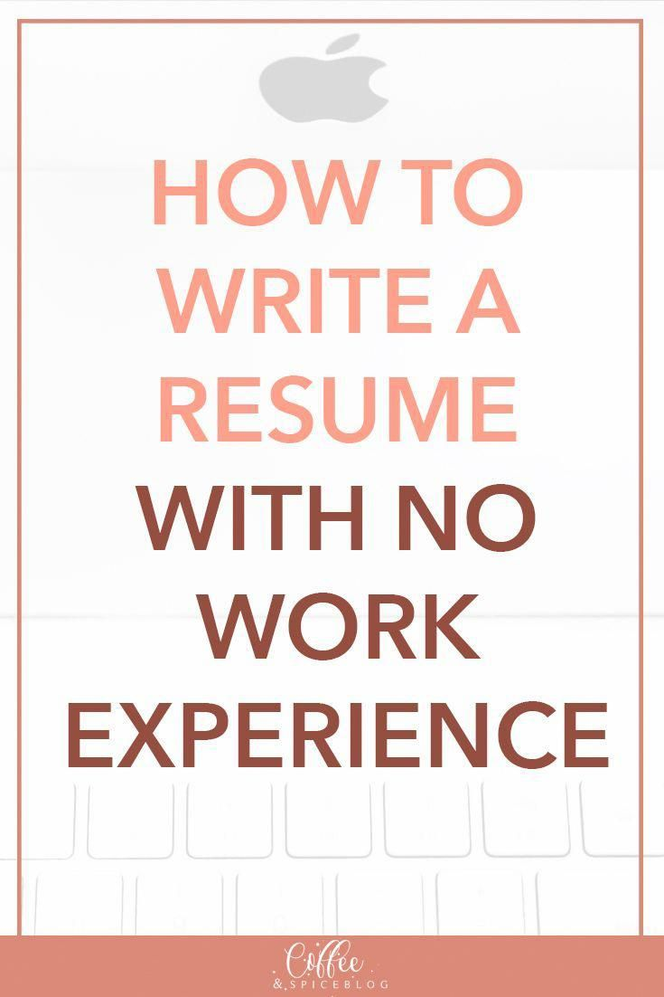 No work experience no problem how to write a resume that