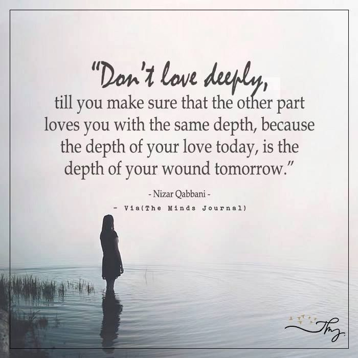 Don T Love Deeply Minds Journal Quotes Go For It Quotes Someone Hurts You Quotes