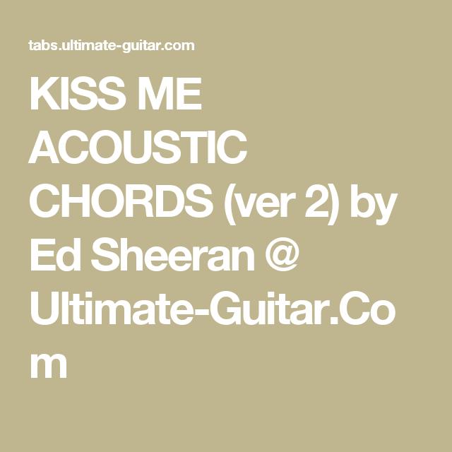 KISS ME ACOUSTIC CHORDS (ver 2) by Ed Sheeran @ Ultimate-Guitar.Com ...