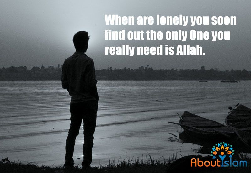 Feeling Lonely You Only Need Allah Islamic Quotes Feeling Lonely Allah