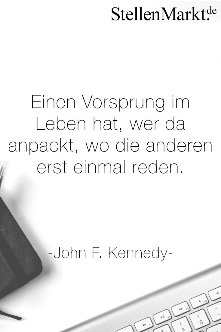 Einen Vorsprung Im Leben Hat Wer Da Anpackt Wo Die Anderen Erst Einmal Reden John F Kennedy Motivationsspruche Karriere Zitate Leben Mein Leben Zitate